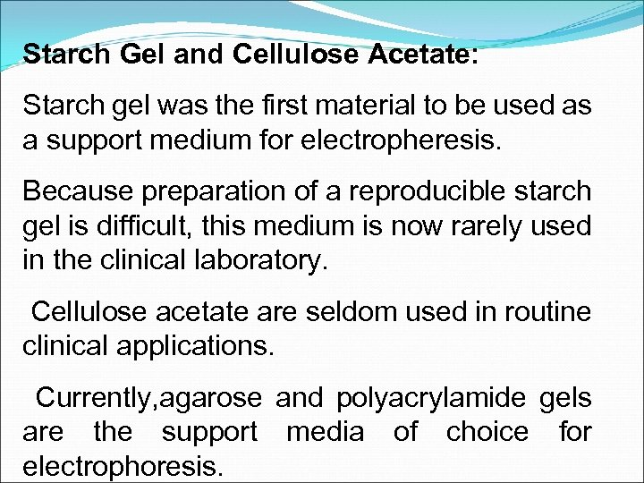 Starch Gel and Cellulose Acetate: Starch gel was the first material to be used
