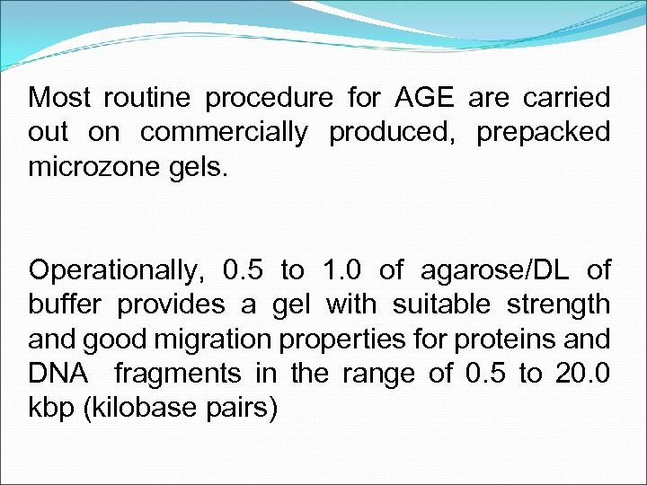 Most routine procedure for AGE are carried out on commercially produced, prepacked microzone gels.