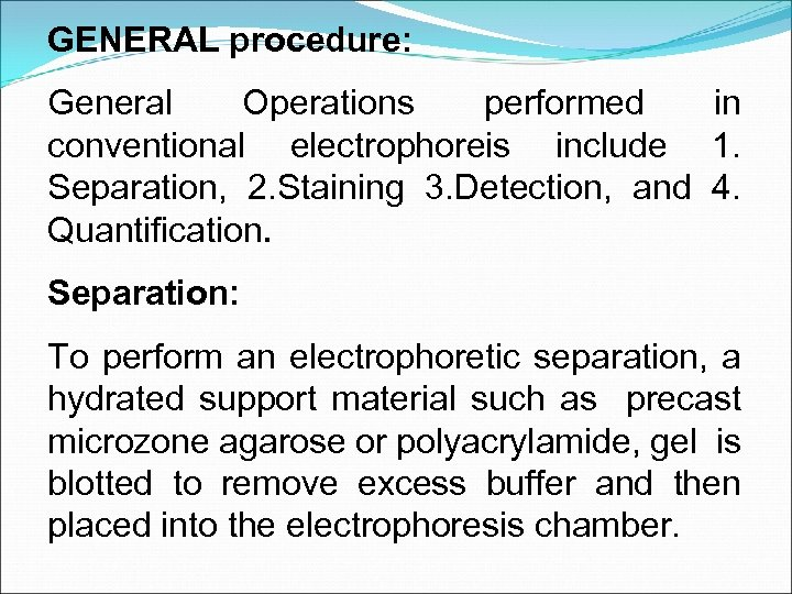 GENERAL procedure: General Operations performed in conventional electrophoreis include 1. Separation, 2. Staining 3.