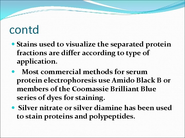 contd Stains used to visualize the separated protein fractions are differ according to type