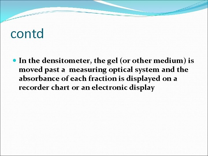 contd In the densitometer, the gel (or other medium) is moved past a measuring