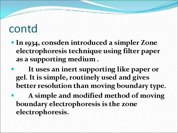 contd In 1934, consden introduced a simpler Zone electrophoresis technique using filter paper as
