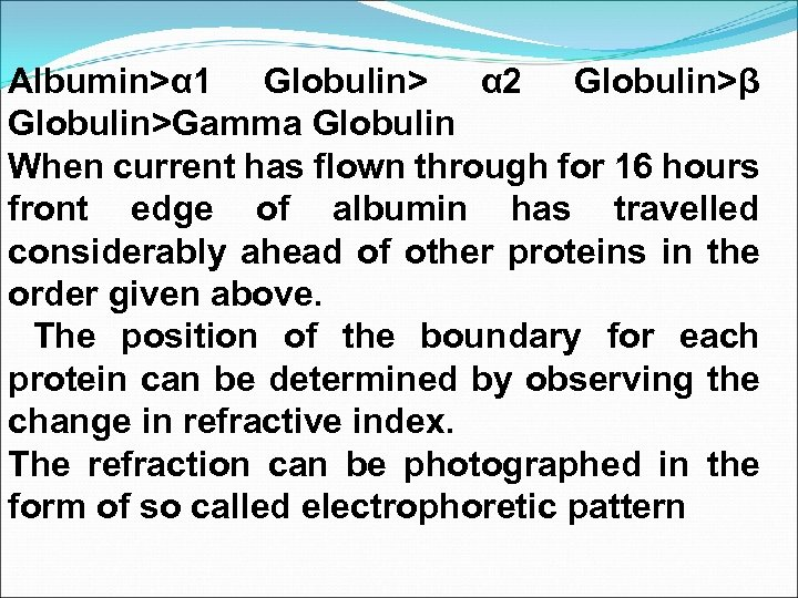Albumin>α 1 Globulin> α 2 Globulin>β Globulin>Gamma Globulin When current has flown through for