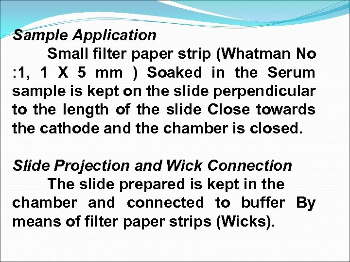 Sample Application Small filter paper strip (Whatman No : 1, 1 X 5 mm