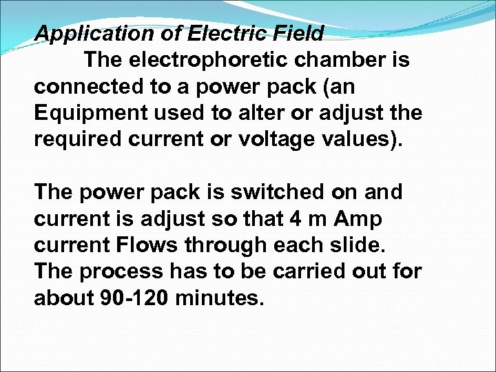 Application of Electric Field The electrophoretic chamber is connected to a power pack (an