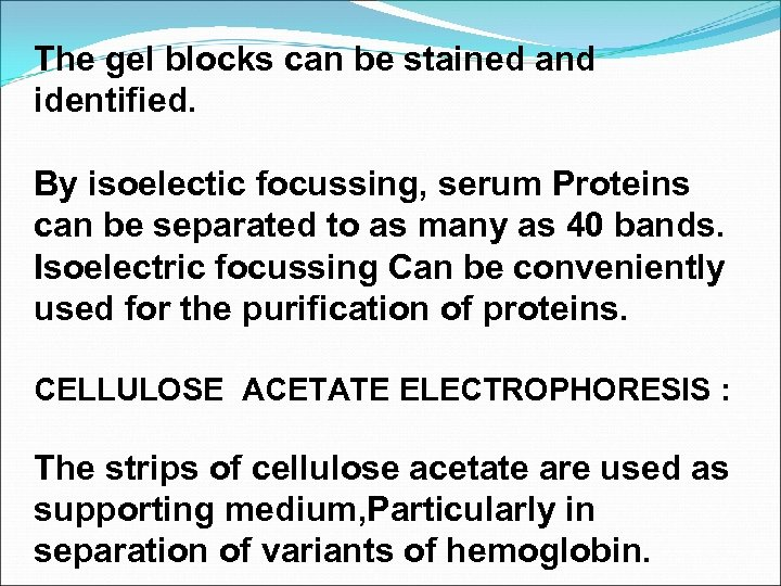 The gel blocks can be stained and identified. By isoelectic focussing, serum Proteins can