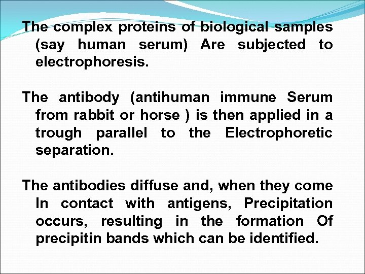 The complex proteins of biological samples (say human serum) Are subjected to electrophoresis. The