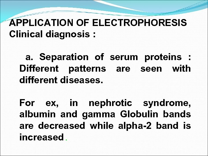 APPLICATION OF ELECTROPHORESIS Clinical diagnosis : a. Separation of serum proteins : Different patterns