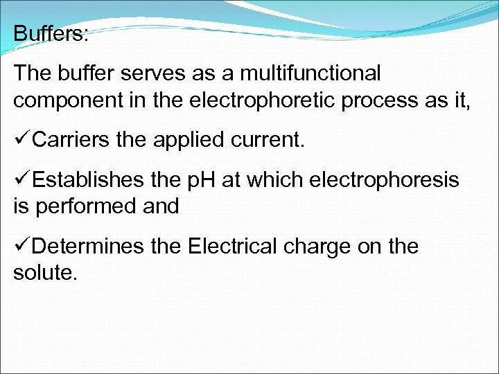 Buffers: The buffer serves as a multifunctional component in the electrophoretic process as it,