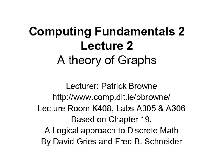 Computing Fundamentals 2 Lecture 2 A theory of Graphs Lecturer: Patrick Browne http: //www.