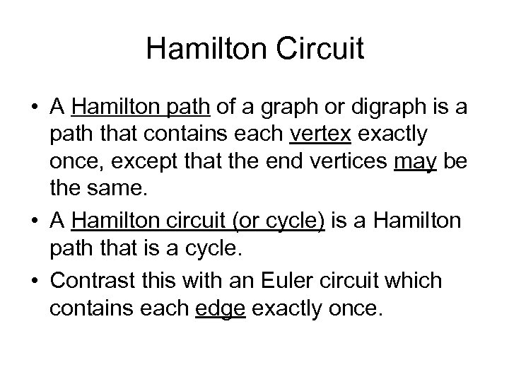 Hamilton Circuit • A Hamilton path of a graph or digraph is a path