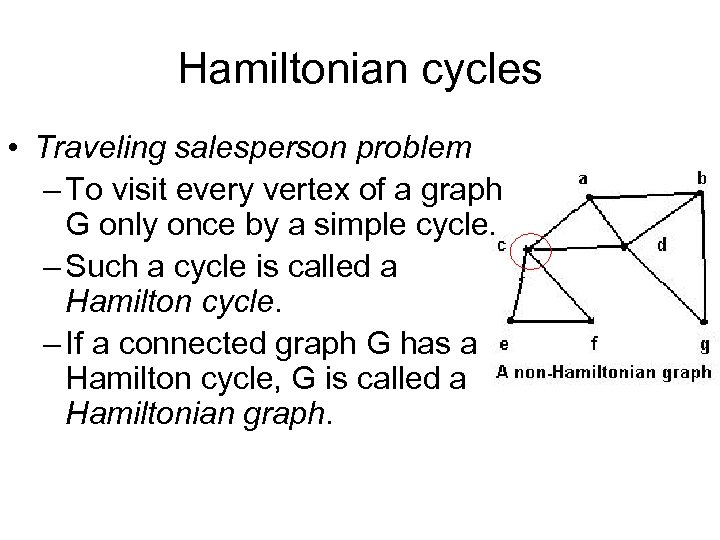 Hamiltonian cycles • Traveling salesperson problem – To visit every vertex of a graph