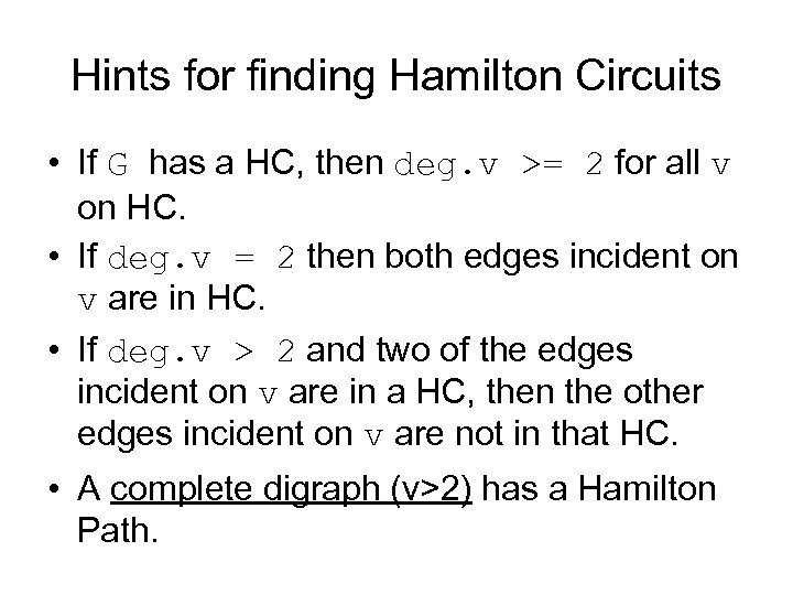 Hints for finding Hamilton Circuits • If G has a HC, then deg. v
