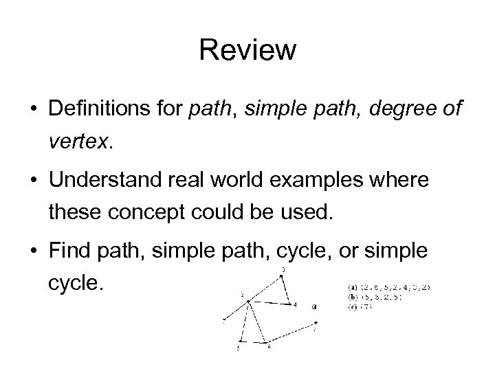Review • Definitions for path, simple path, degree of vertex. • Understand real world