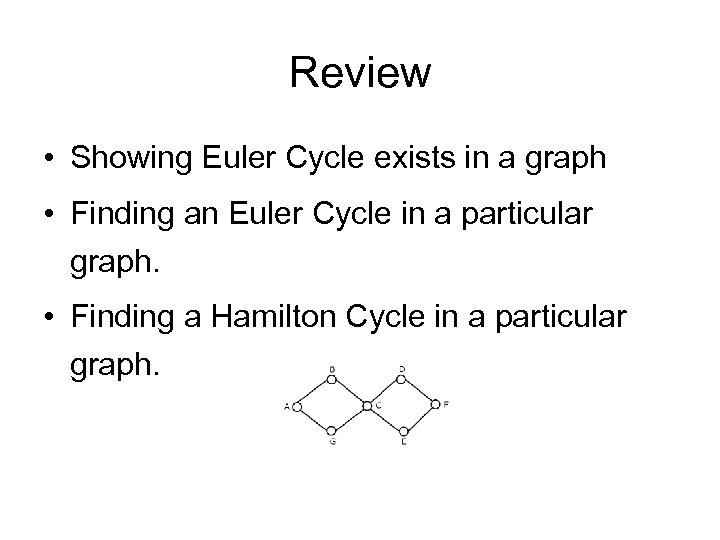 Review • Showing Euler Cycle exists in a graph • Finding an Euler Cycle