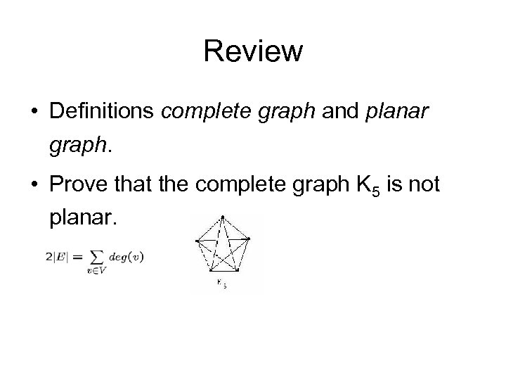 Review • Definitions complete graph and planar graph. • Prove that the complete graph