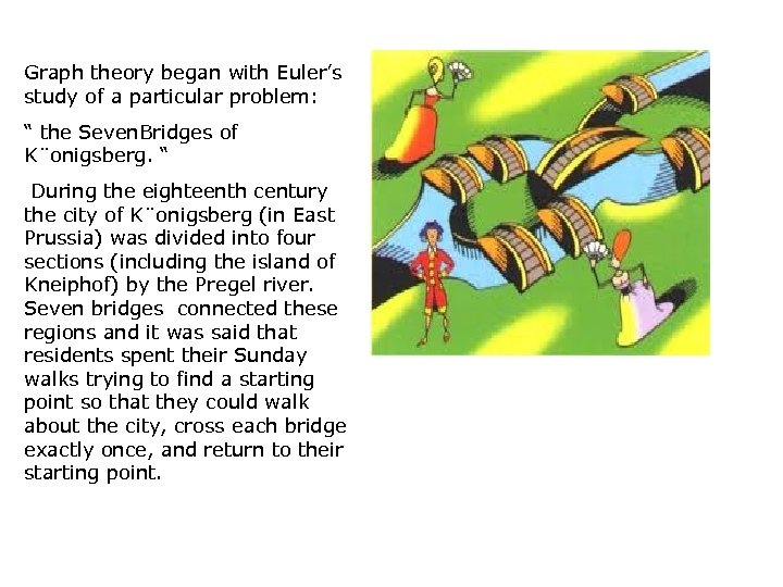 """Graph theory began with Euler's study of a particular problem: """" the Seven. Bridges"""
