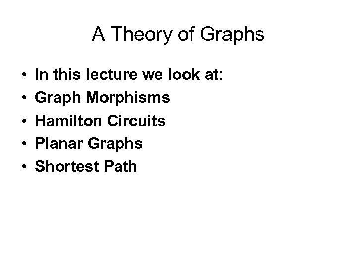 A Theory of Graphs • • • In this lecture we look at: Graph