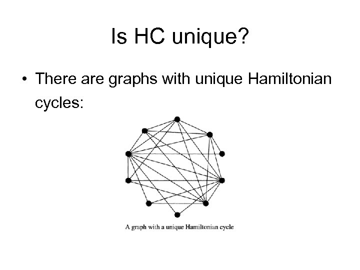 Is HC unique? • There are graphs with unique Hamiltonian cycles: