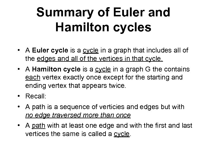 Summary of Euler and Hamilton cycles • A Euler cycle is a cycle in