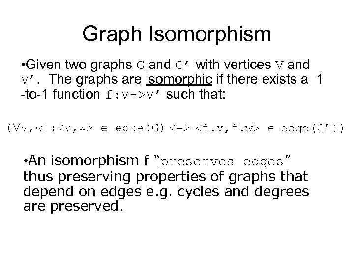 Graph Isomorphism • Given two graphs G and G' with vertices V and V'.