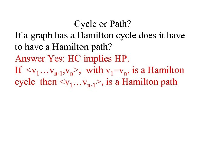 Cycle or Path? If a graph has a Hamilton cycle does it have to