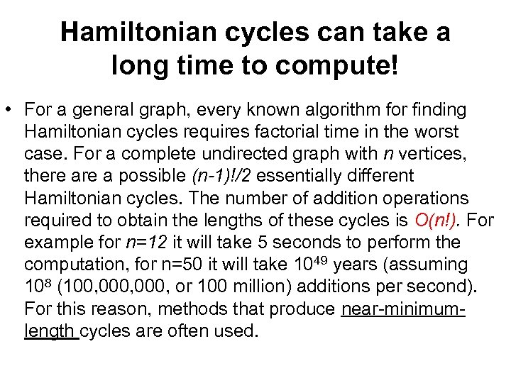 Hamiltonian cycles can take a long time to compute! • For a general graph,