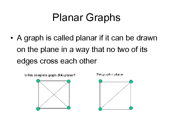 Planar Graphs • A graph is called planar if it can be drawn on