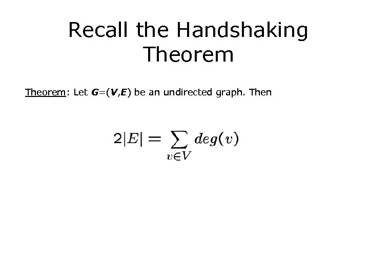 Recall the Handshaking Theorem: Let G=(V, E) be an undirected graph. Then