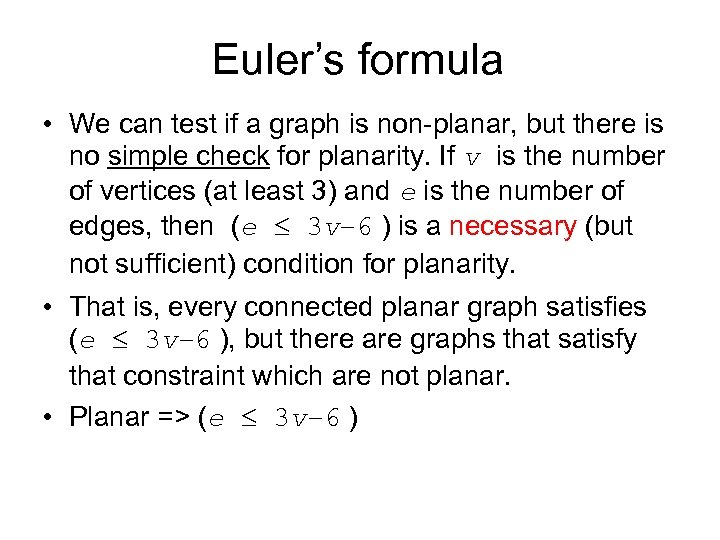 Euler's formula • We can test if a graph is non-planar, but there is