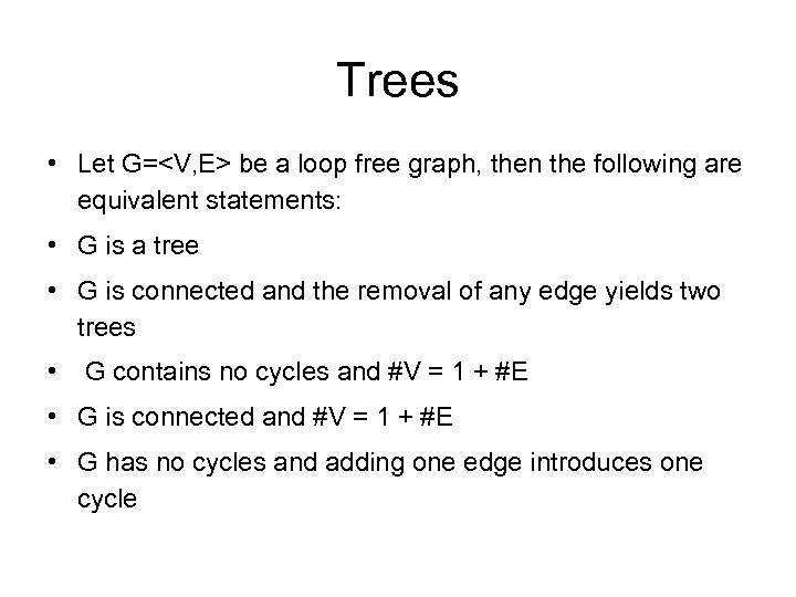 Trees • Let G=<V, E> be a loop free graph, then the following are