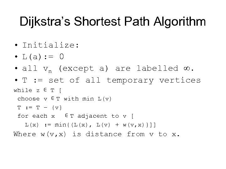 Dijkstra's Shortest Path Algorithm • • Initialize: L(a): = 0 all vn (except a)