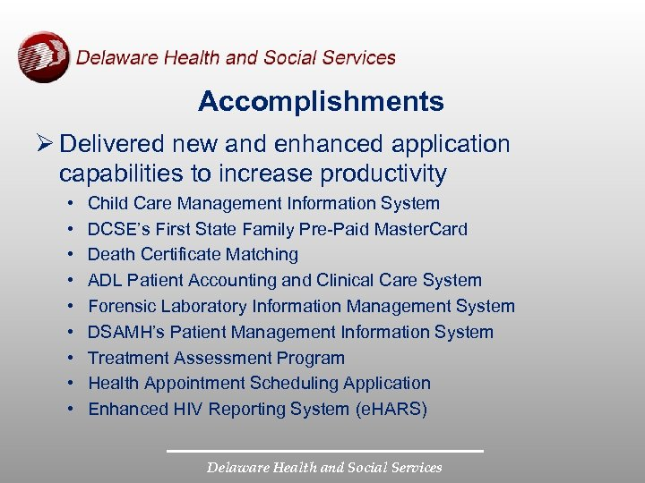 Accomplishments Ø Delivered new and enhanced application capabilities to increase productivity • • •