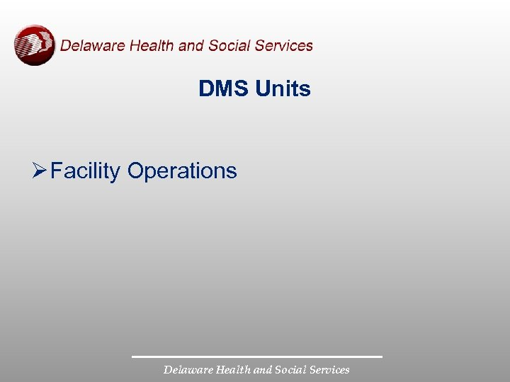 DMS Units Ø Facility Operations Delaware Health and Social Services