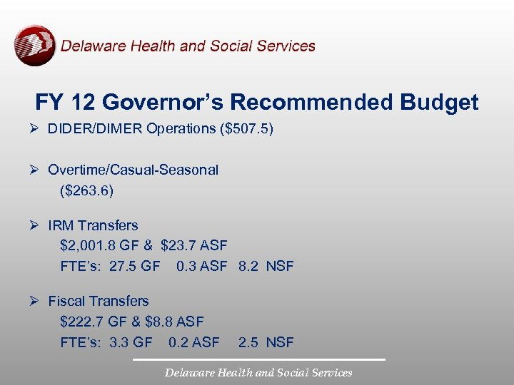 FY 12 Governor's Recommended Budget Ø DIDER/DIMER Operations ($507. 5) Ø Overtime/Casual-Seasonal ($263. 6)
