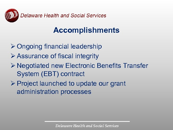 Accomplishments Ø Ongoing financial leadership Ø Assurance of fiscal integrity Ø Negotiated new Electronic