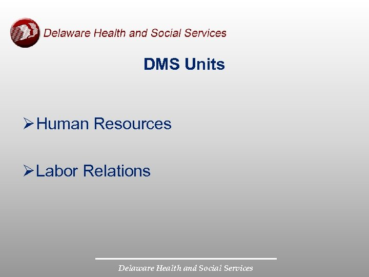 DMS Units Ø Human Resources Ø Labor Relations Delaware Health and Social Services
