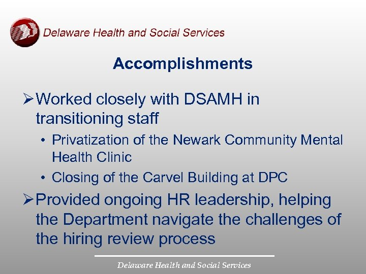 Accomplishments Ø Worked closely with DSAMH in transitioning staff • Privatization of the Newark