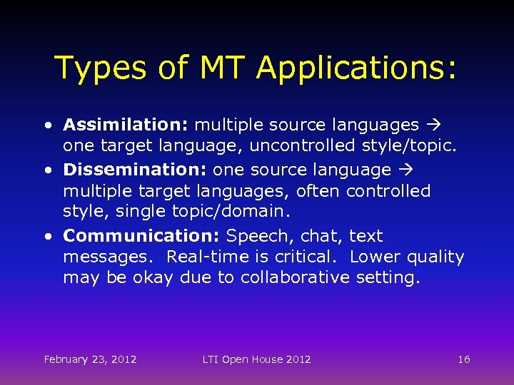 Types of MT Applications: • Assimilation: multiple source languages one target language, uncontrolled style/topic.