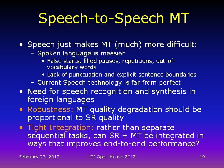 Speech-to-Speech MT • Speech just makes MT (much) more difficult: – Spoken language is