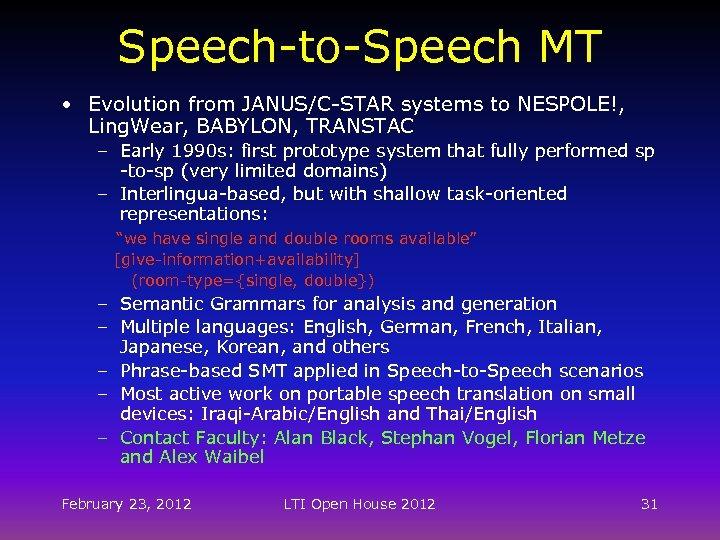 Speech-to-Speech MT • Evolution from JANUS/C-STAR systems to NESPOLE!, Ling. Wear, BABYLON, TRANSTAC –