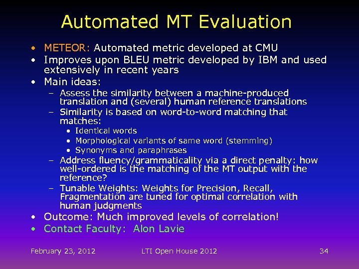 Automated MT Evaluation • METEOR: Automated metric developed at CMU • Improves upon BLEU