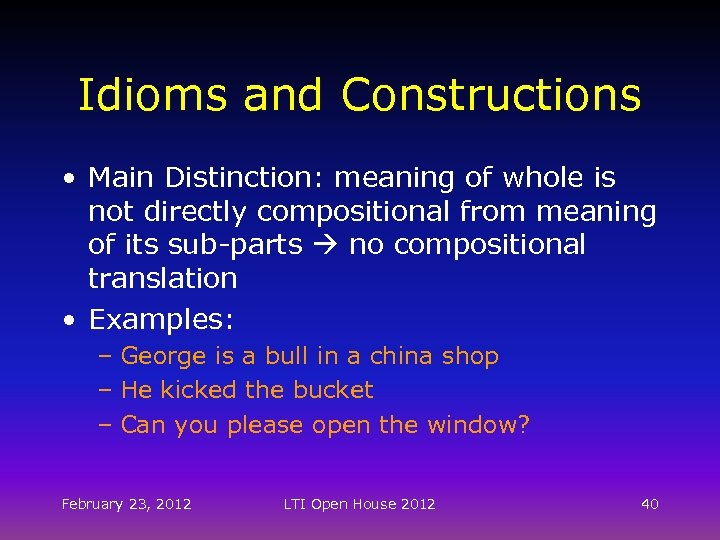 Idioms and Constructions • Main Distinction: meaning of whole is not directly compositional from