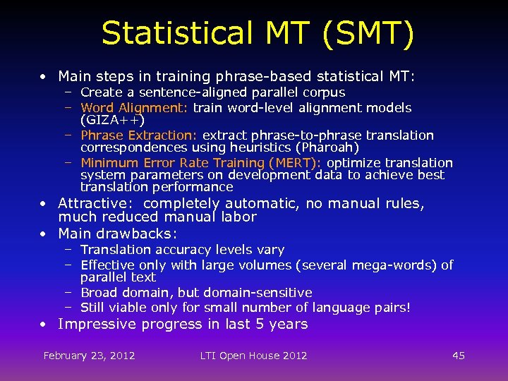 Statistical MT (SMT) • Main steps in training phrase-based statistical MT: – Create a