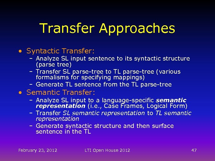 Transfer Approaches • Syntactic Transfer: – Analyze SL input sentence to its syntactic structure