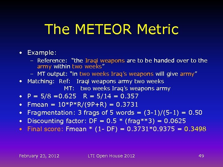 """The METEOR Metric • Example: – Reference: """"the Iraqi weapons are to be handed"""