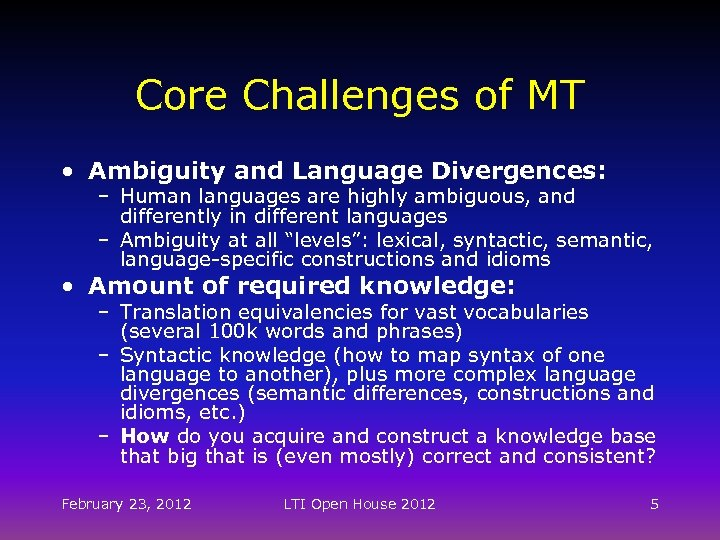 Core Challenges of MT • Ambiguity and Language Divergences: – Human languages are highly
