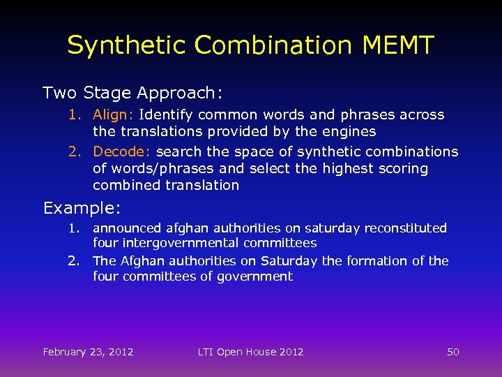 Synthetic Combination MEMT Two Stage Approach: 1. Align: Identify common words and phrases across