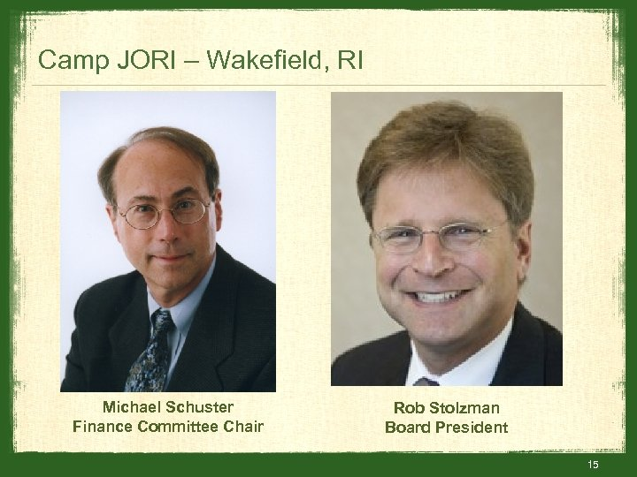 Camp JORI – Wakefield, RI Michael Schuster Finance Committee Chair Rob Stolzman Board President