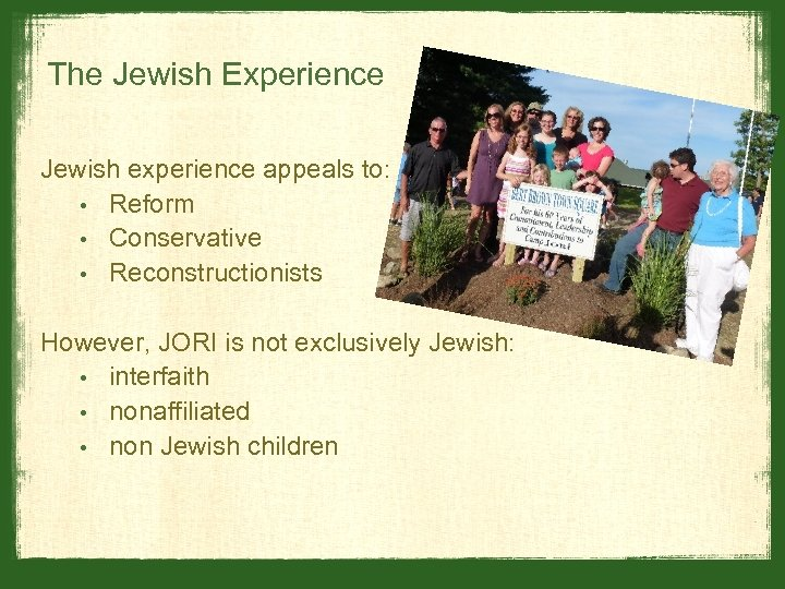 The Jewish Experience Jewish experience appeals to: • Reform • Conservative • Reconstructionists However,
